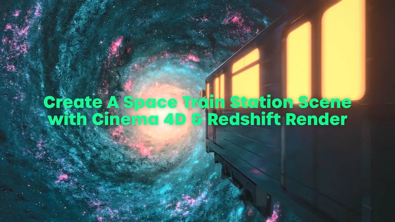 Create A Space Train Scene With Cinema 4D & Redshift Render C4D太空列车场景渲染教程