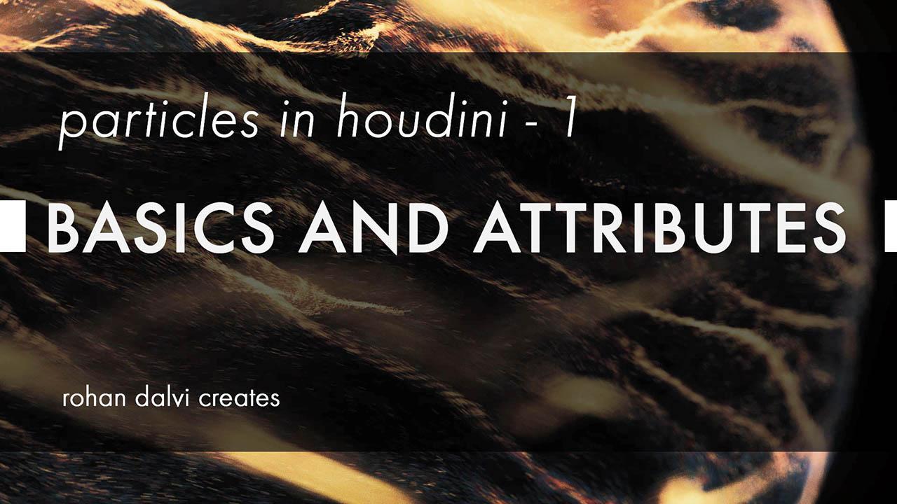 Particles in Houdini 18 – Rohan Dalvi Houdini粒子特效教程